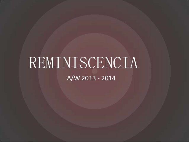 REMINISCENCIA    A/W 2013 - 2014