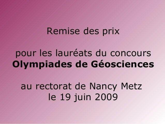 Remise des prix pour les lauréats du concours Olympiades de Géosciences au rectorat de Nancy Metz le 19 juin 2009