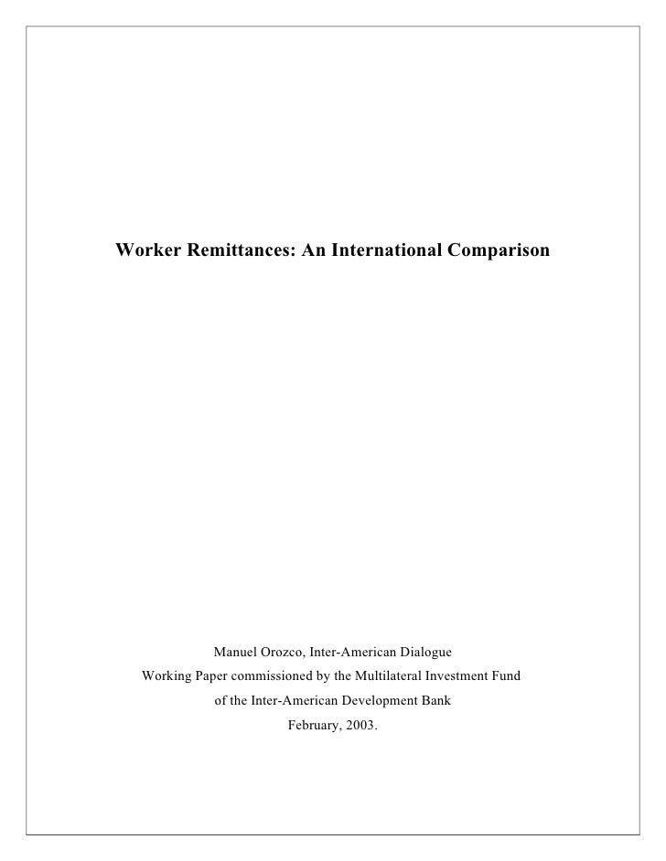 Worker Remittances: An International Comparison                  Manuel Orozco, Inter-American Dialogue   Working Paper co...
