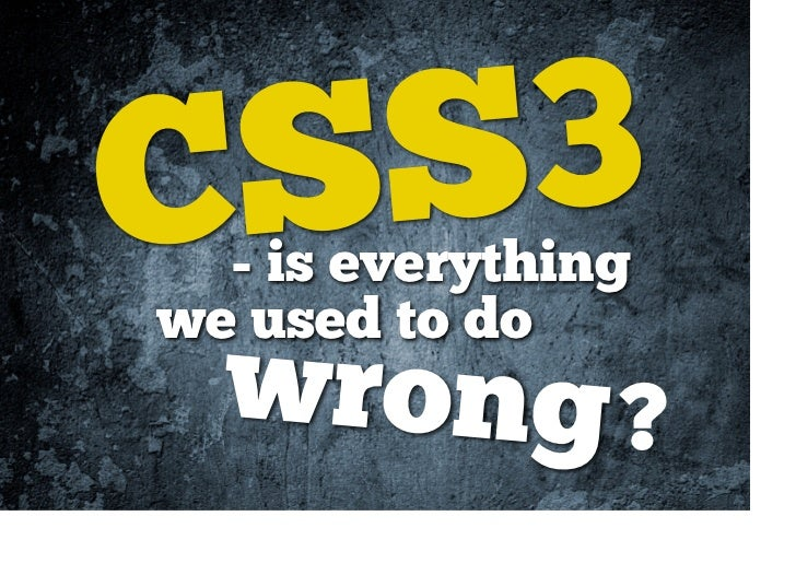 CSS3  - is everythingwe used to do  wrong ?