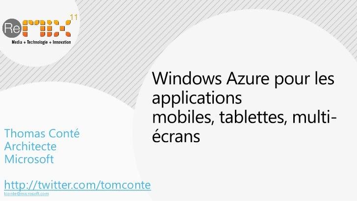 Windows Azure pour les applications mobiles, tablettes, multi-écrans<br />Thomas Conté<br />Architecte<br />Microsoft<br /...