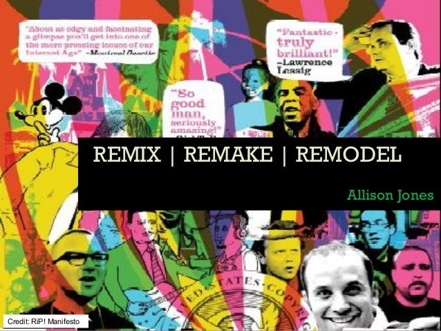 REMIX | REMAKE | REMODELREMIX | REMAKE | REMODEL Allison Jones Credit: RiP! Manifesto