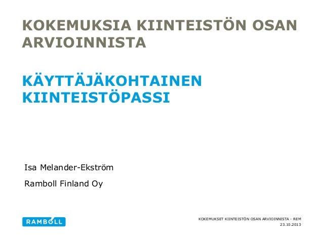 KOKEMUKSIA KIINTEISTÖN OSAN ARVIOINNISTA KÄYTTÄJÄKOHTAINEN KIINTEISTÖPASSI  Isa Melander-Ekström Ramboll Finland Oy  KOKEM...