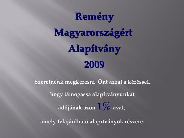 Remény        Magyarországért             Alapítvány                   2009 Szeretnénk megkeresni Önt azzal a kéréssel,   ...