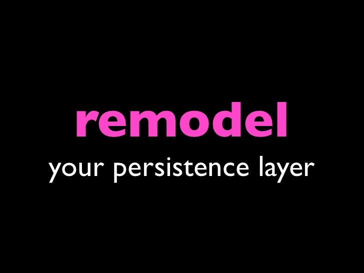 remodel your persistence layer