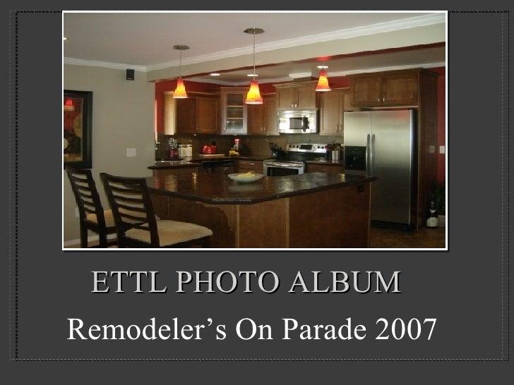 ETTL PHOTO ALBUM <ul><li>Remodeler's On Parade 2007 </li></ul>