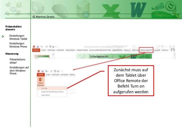 © Martina Grosty Präsentation steuern Einstellungen Windows Tablet Einstellungen Windows Phone Steuerung Präsentations- ab...