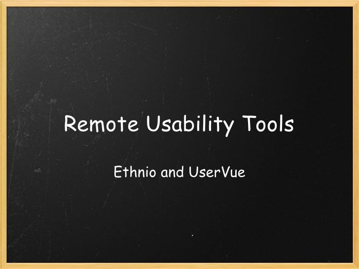 Remote Usability Tools      Ethnio and UserVue