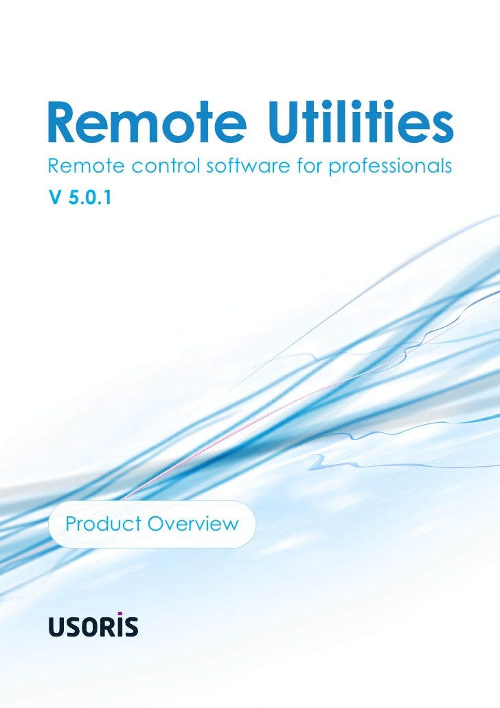 Remote UtilitiesRemote control software for professionalsV 5.0.1 Product Overview