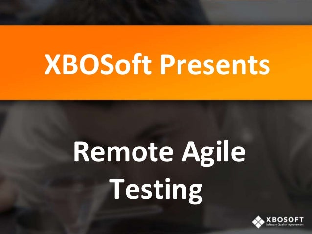 XBOSoft Presents Remote Agile Testing