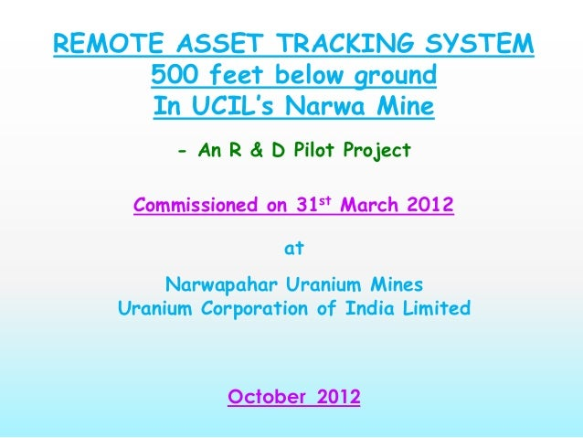 REMOTE ASSET TRACKING SYSTEM 500 feet below ground In UCIL's Narwa Mine - An R & D Pilot Project Commissioned on 31st Marc...
