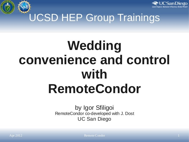 UCSD HEP Group Trainings            Wedding     convenience and control              with         RemoteCondor            ...