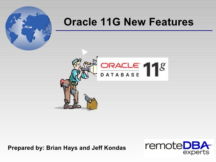 Oracle 11G New Features   Prepared by: Brian Hays and Jeff Kondas