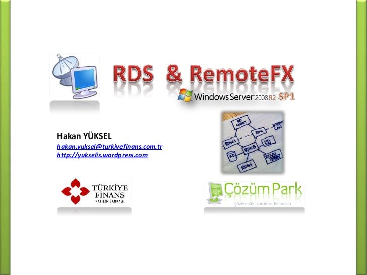 RDS & RemoteFX<br />SP1<br />Hakan YÜKSEL<br />hakan.yuksel@turkiyefinans.com.tr<br />http://yukselis.wordpress.com<br />