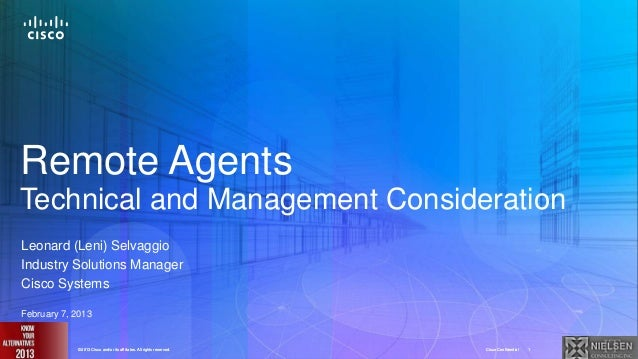 Remote AgentsTechnical and Management ConsiderationLeonard (Leni) SelvaggioIndustry Solutions ManagerCisco SystemsFebruary...