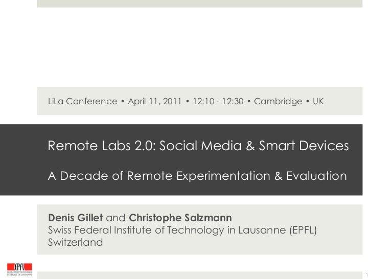 LiLa Conference • April 11, 2011 • 12:10 - 12:30 • Cambridge • UKRemote Labs 2.0: Social Media & Smart DevicesA Decade of ...