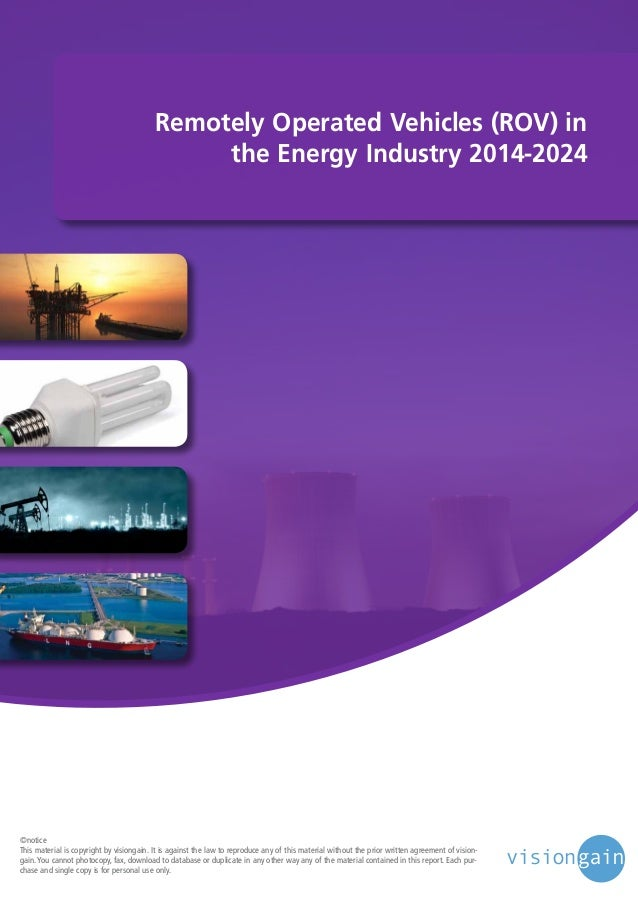 Remotely Operated Vehicles (ROV) in the Energy Industry 2014-2024  ©notice This material is copyright by visiongain. It is...
