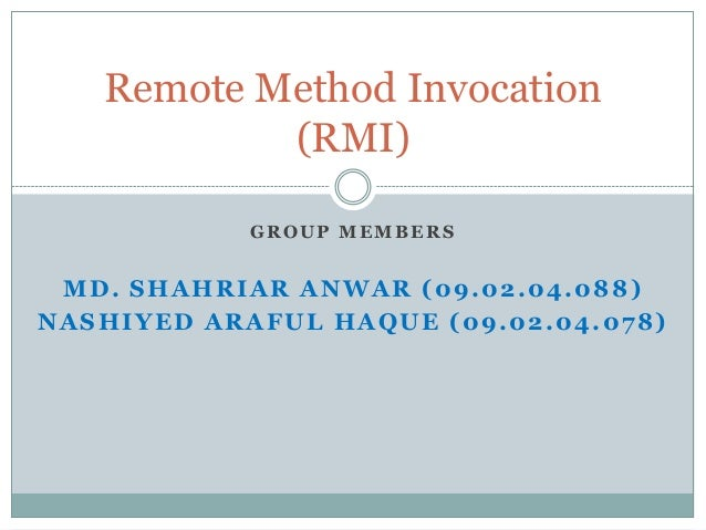 GROUP MEMBERS MD. SHAHRIAR ANWAR (09.02.04.088) NASHIYED ARAFUL HAQUE (09.02.04.078) Remote Method Invocation (RMI)