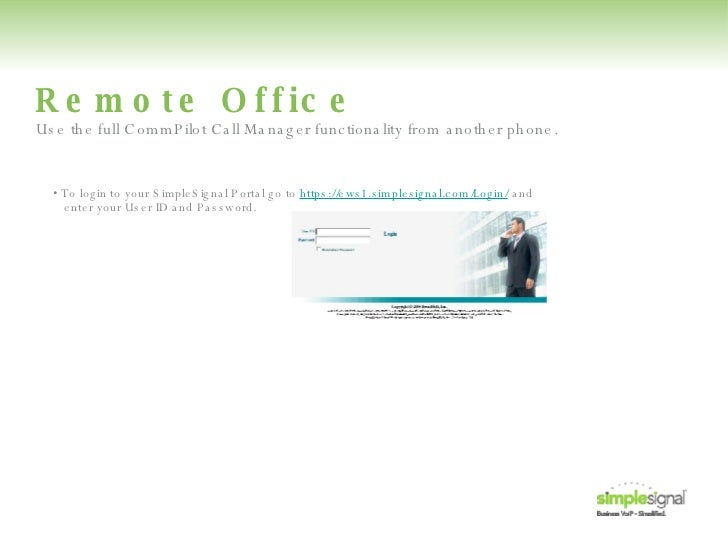 Remote Office •  To login to your SimpleSignal Portal go to  https://ews1.simplesignal.com/Login/  and   enter your User I...