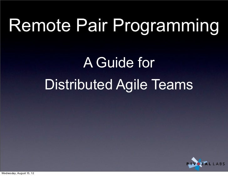 Remote Pair Programming                                A Guide for                           Distributed Agile TeamsWednes...