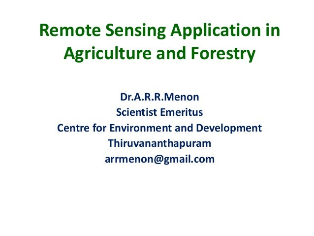 Remote Sensing Application in  Agriculture and Forestry               Dr.A.R.R.Menon              Scientist Emeritus  Cent...