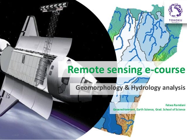 Remote sensing e-course Geomorphology & Hydrology analysis Fatwa Ramdani Geoenvironment, Earth Science, Grad. School of Sc...