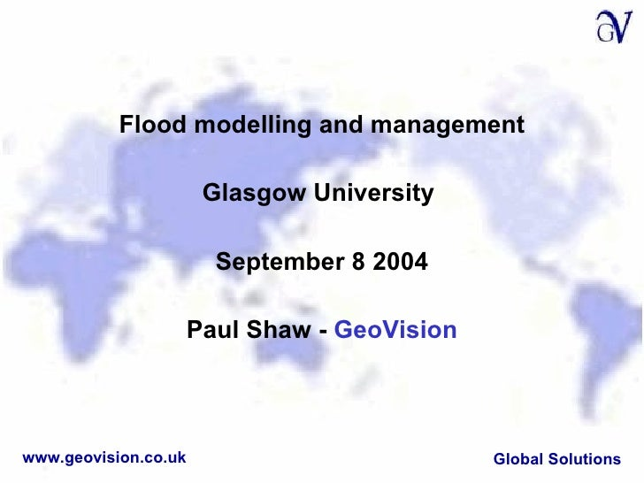 <ul><li>Flood modelling and management </li></ul><ul><li>Glasgow University  </li></ul><ul><li>September 8 2004 </li></ul>...