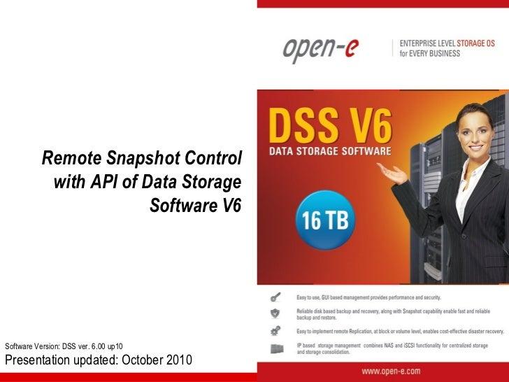 Remote Snapshot Control            with API of Data Storage                         Software V6Software Version: DSS ver. ...