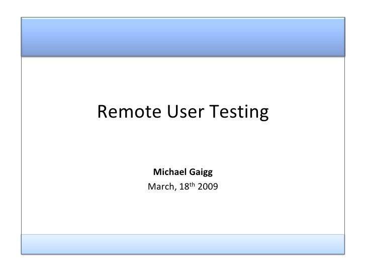 Evaluation for 2008<br />Remote User Testing<br />Michael Gaigg<br />March, 18th 2009<br />
