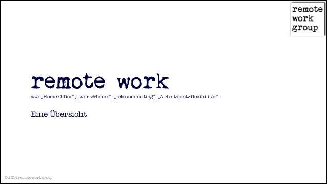 """!  remote work aka """"Home Office"""", """"work@home"""", """"telecommuting"""", """"Arbeitsplatzflexibilität"""" !  Eine Übersicht  © 2014 remot..."""