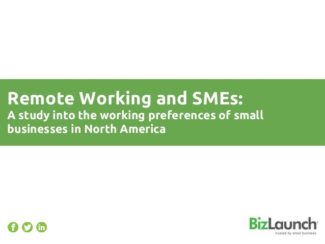 Remote Working and SMEs:A study into the working preferences of smallbusinesses in North America