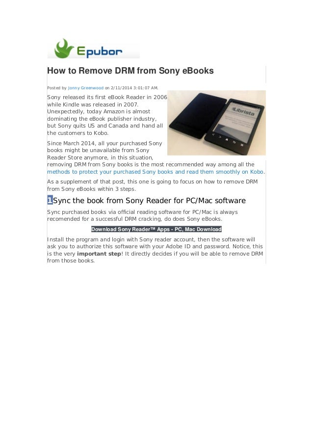 How to Remove DRM from Sony eBooks Posted by Jonny Greenwood on 2/11/2014 3:01:07 AM.  Sony released its first eBook Reade...
