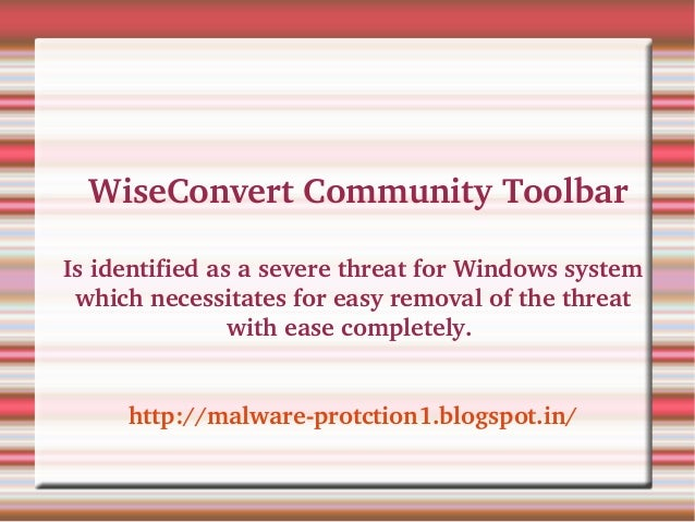 WiseConvert Community ToolbarIs identified as a severe threat for Windows system  which necessitates for easy removal of ...