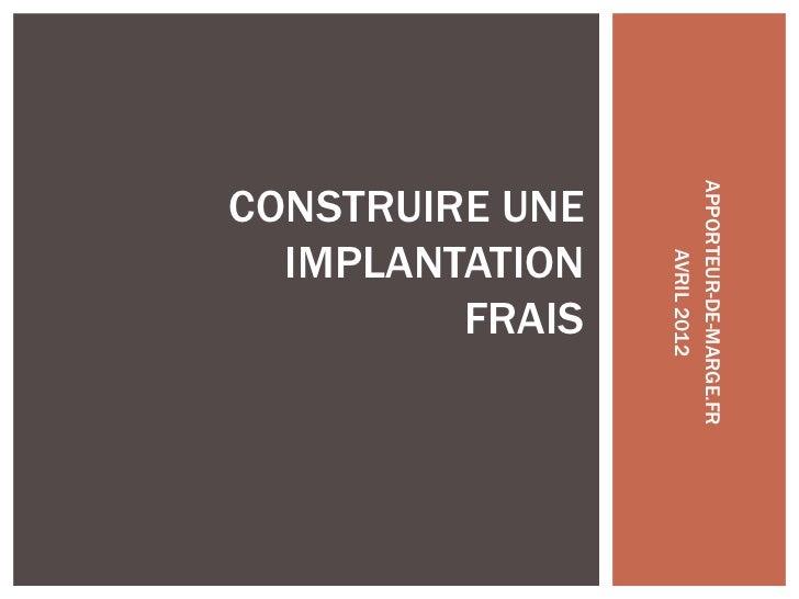 CONSTRUIRE UNE                 APPORTEUR-DE-MARGE.FR  IMPLANTATION                      AVRIL 2012         FRAIS