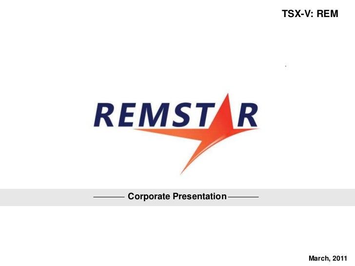 TSX-V: REMCorporate Presentation                             March, 2011