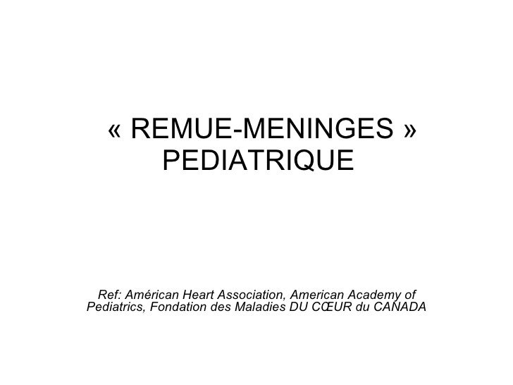 «REMUE-MENINGES» PEDIATRIQUE Ref: Américan Heart Association, American Academy of Pediatrics, Fondation des Maladies D...