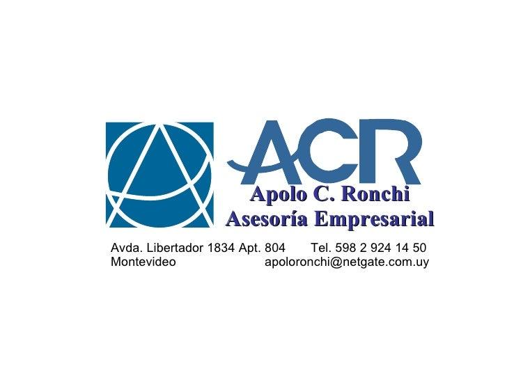 Apolo C. Ronchi Asesoría Empresarial Avda. Libertador 1834 Apt. 804  Tel. 598 2 924 14 50 Montevideo  [email_address]