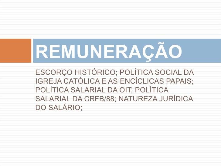 REMUNERAÇÃOESCORÇO HISTÓRICO; POLÍTICA SOCIAL DAIGREJA CATÓLICA E AS ENCÍCLICAS PAPAIS;POLÍTICA SALARIAL DA OIT; POLÍTICAS...