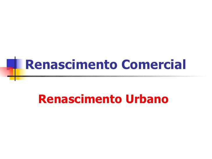 Renascimento Comercial Renascimento Urbano