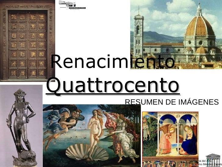 Historia del Arte © 2006 Guillermo Méndez Zapata RESUMEN DE IMÁGENES Renacimiento Quattrocento