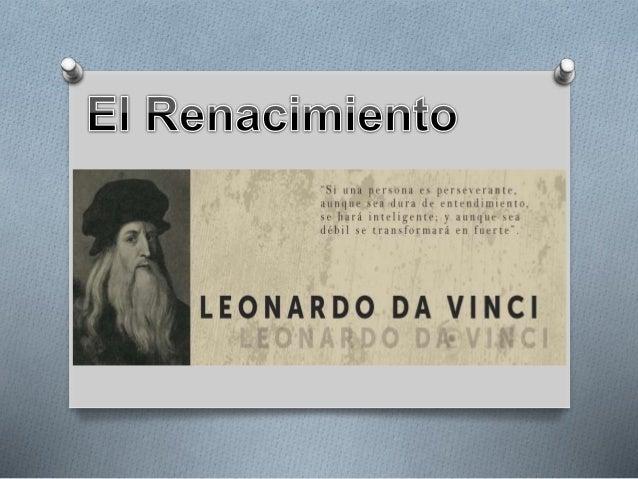 OEl Renacimiento presenta una nueva actitud de entusiasmo, por las artes, las ciencias y las letras de los antiguos griego...