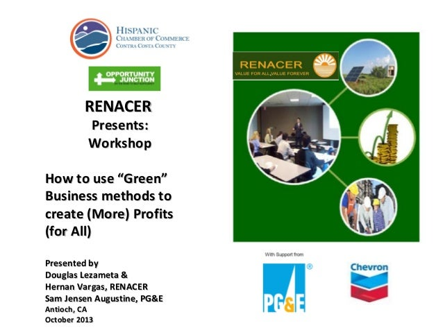 "RENACER Presents: Workshop  How to use ""Green"" Business methods to create (More) Profits (for All) Presented by Douglas Le..."