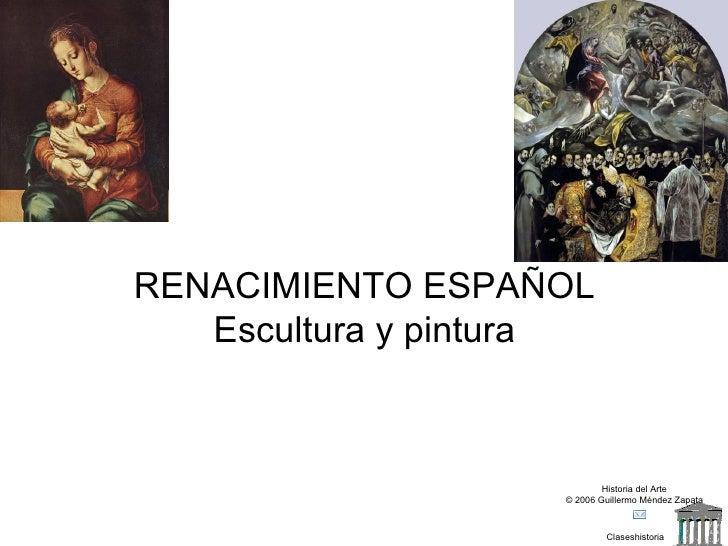 Claseshistoria Historia del Arte © 2006 Guillermo Méndez Zapata RENACIMIENTO ESPAÑOL Escultura y pintura