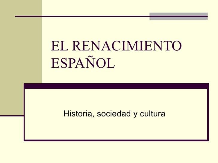 EL RENACIMIENTO ESPAÑOL  Historia, sociedad y cultura