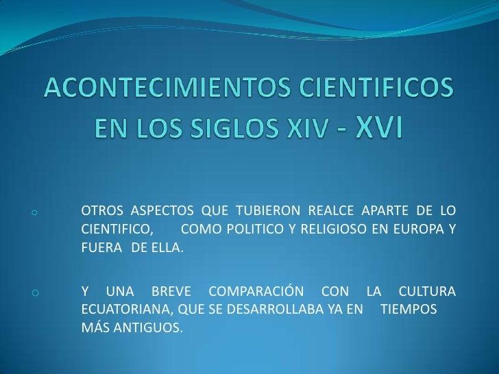 o   OTROS ASPECTOS QUE TUBIERON REALCE APARTE DE LO     CIENTIFICO,  COMO POLITICO Y RELIGIOSO EN EUROPA Y     FUERA DE EL...