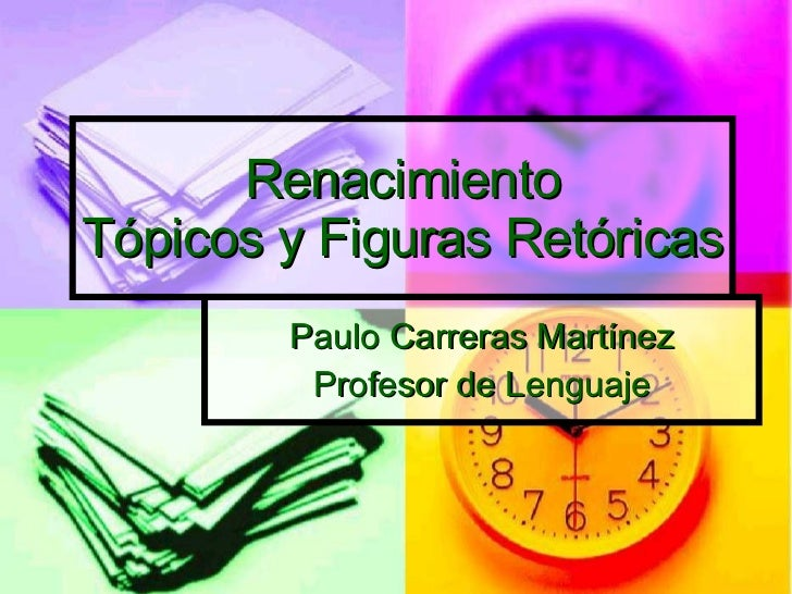 Renacimiento Tópicos y Figuras Retóricas Paulo Carreras Martínez Profesor de Lenguaje