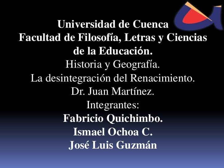 Universidad de CuencaFacultad de Filosofía, Letras y Ciencias           de la Educación.         Historia y Geografía.  La...