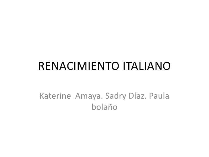 RENACIMIENTO ITALIANOKaterine Amaya. Sadry Díaz. Paula            bolaño