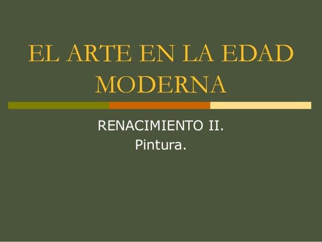 EL ARTE EN LA EDAD MODERNA RENACIMIENTO II. Pintura.