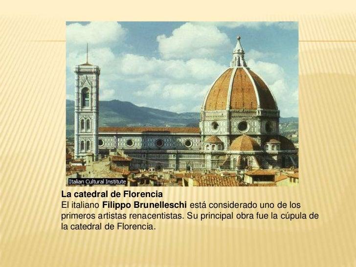 La catedral de Florencia<br />El italiano Filippo Brunelleschiestá considerado uno de los primeros artistas renacentistas....